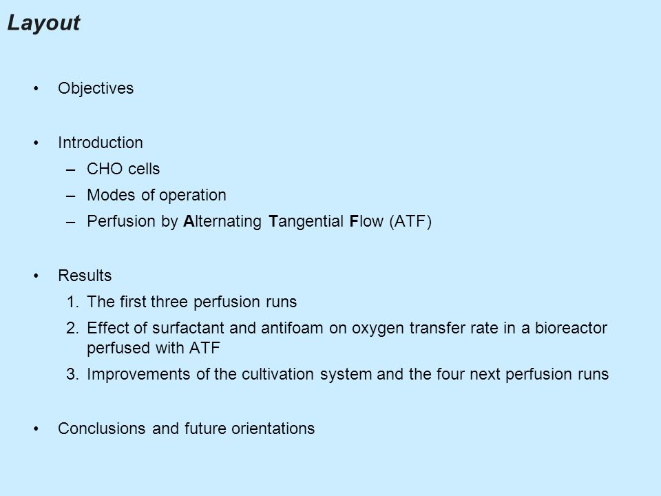 Layout Objectives Introduction –CHO cells –Modes of operation –Perfusion by Alternating Tangential Flow (ATF) Results 1.The first three perfusion runs