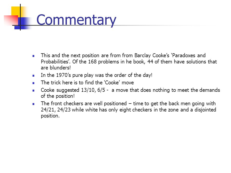 Commentary This and the next position are from from Barclay Cookes Paradoxes and Probabilities.