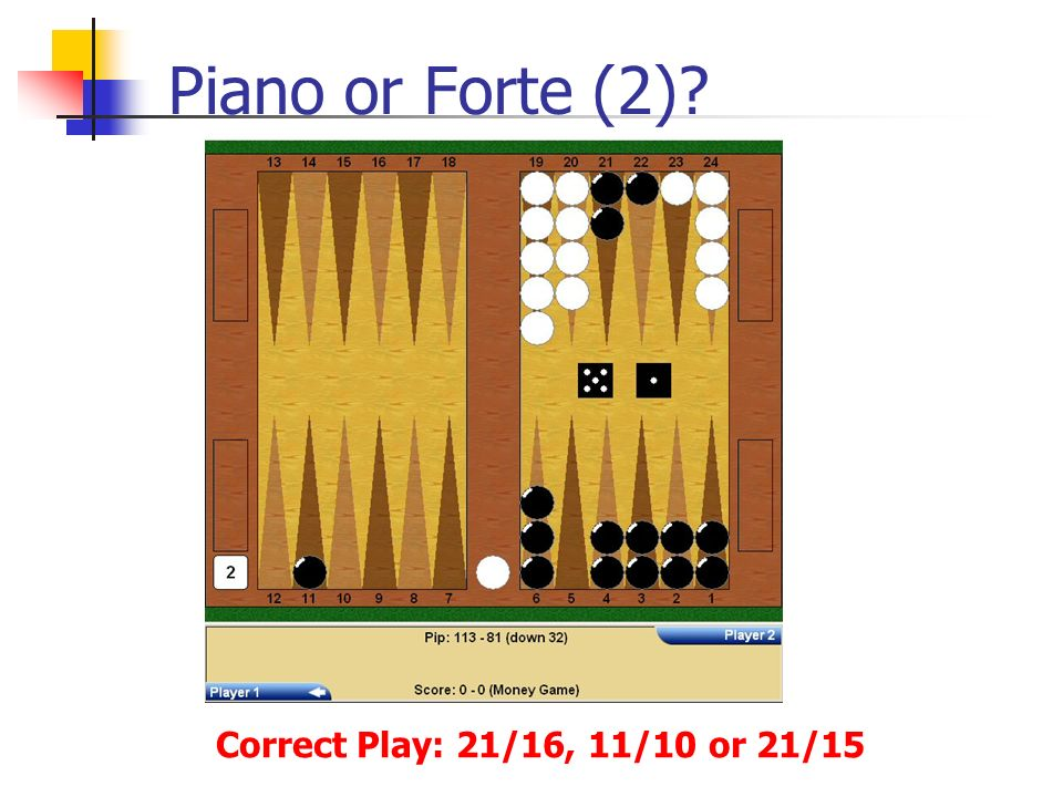 Piano or Forte (2) Correct Play: 21/16, 11/10 or 21/15