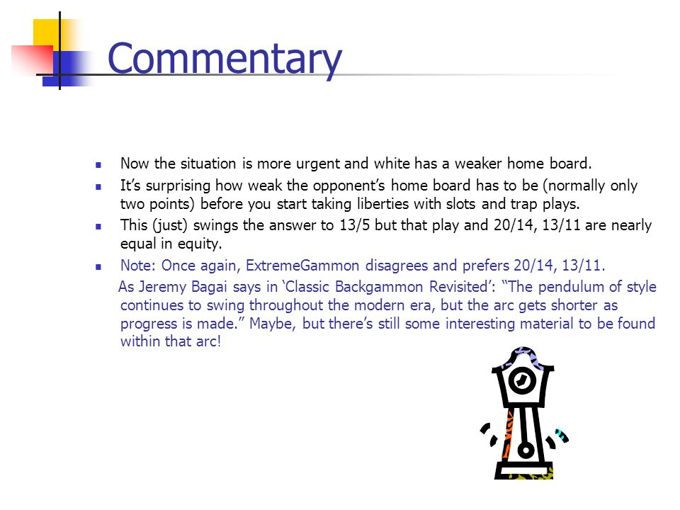Commentary Now the situation is more urgent and white has a weaker home board.