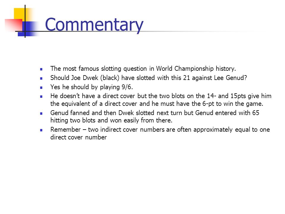 Commentary The most famous slotting question in World Championship history.