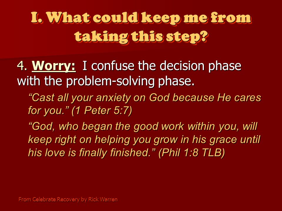 From Celebrate Recovery by Rick Warren I. What could keep me from taking this step.