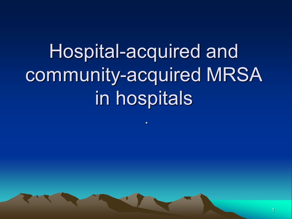 1 Hospital-acquired and community-acquired MRSA in hospitals.