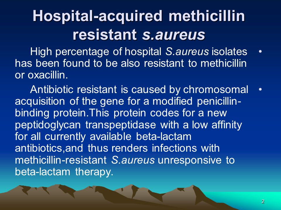 2 Hospital-acquired methicillin resistant s.aureus High percentage of hospital S.aureus isolates has been found to be also resistant to methicillin or