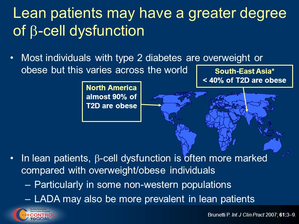 Lean patients may have a greater degree of -cell dysfunction Most individuals with type 2 diabetes are overweight or obese but this varies across the