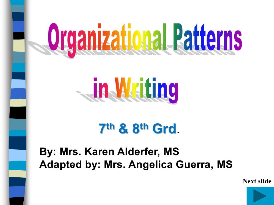 ORGANIZATIONAL PATTERNS IN WRITING A way of arranging the details to express ideas clearly A way of arranging the details to express ideas clearly Recognizing patterns helps in note-taking.