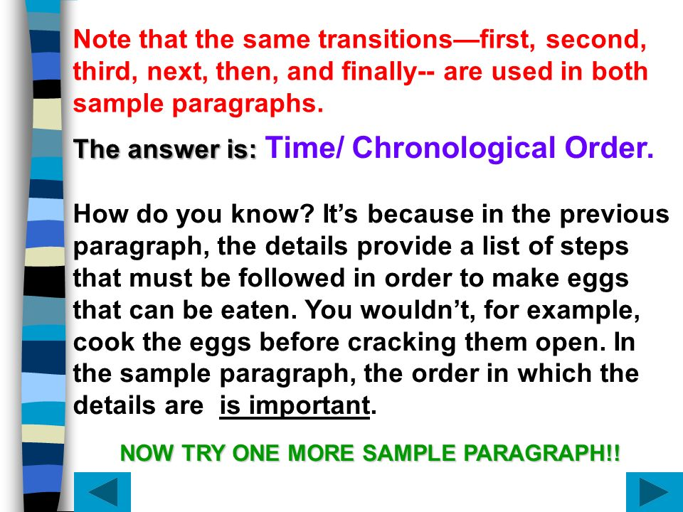 The answer is: The answer is: Time/ Chronological Order. How do you know? Its because in the previous paragraph, the details provide a list of steps t