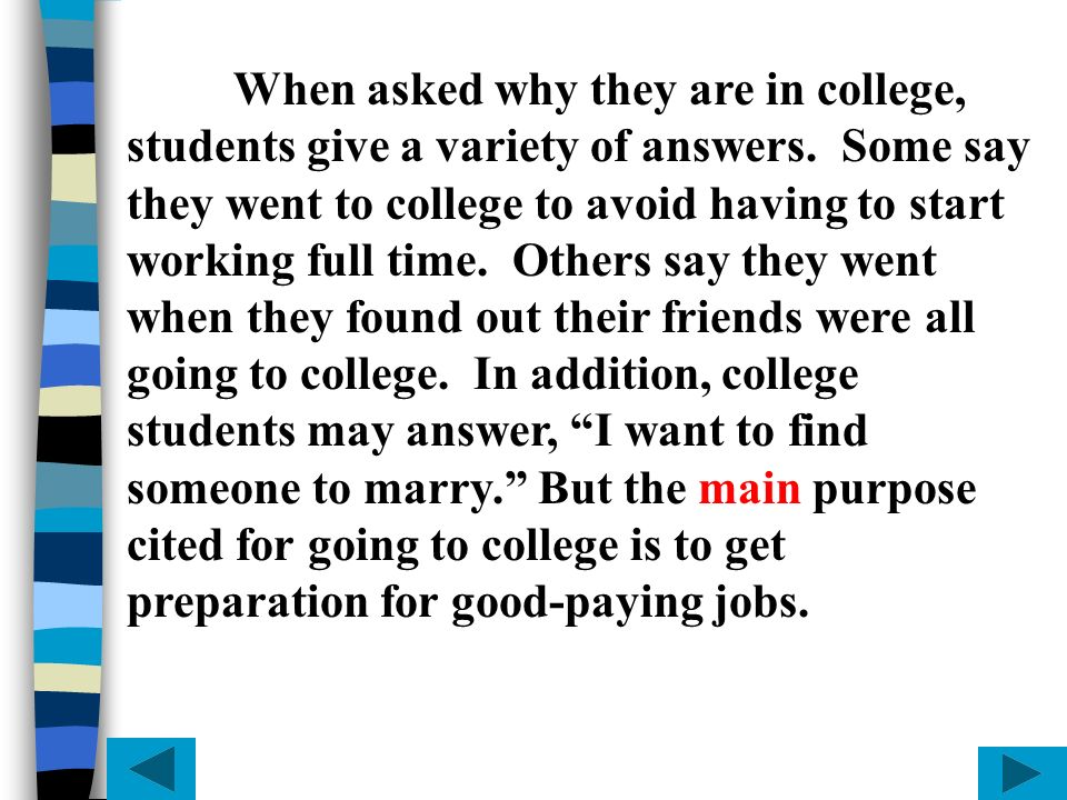 When asked why they are in college, students give a variety of answers. Some say they went to college to avoid having to start working full time. Othe