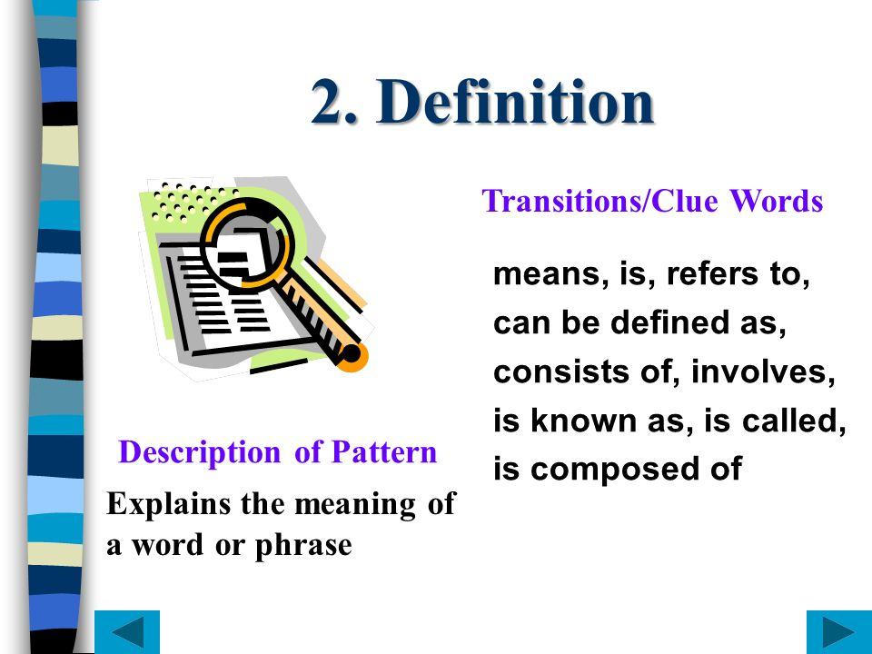 2. Definition means, is, refers to, can be defined as, consists of, involves, is known as, is called, is composed of Explains the meaning of a word or