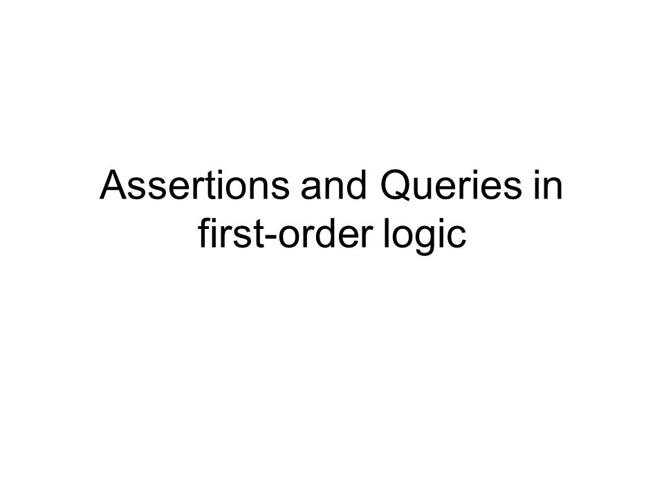 Assertions and Queries in first-order logic