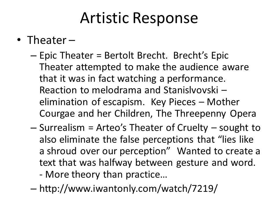 Artistic Response Theater – – Epic Theater = Bertolt Brecht. Brechts Epic Theater attempted to make the audience aware that it was in fact watching a