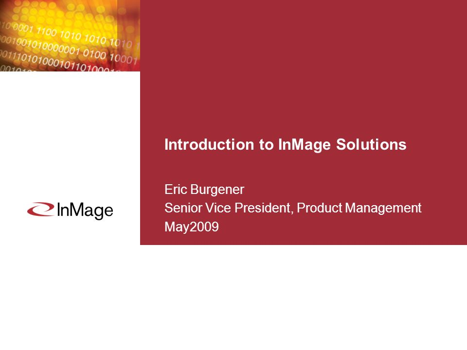 Introduction to InMage Solutions Eric Burgener Senior Vice President, Product Management May2009