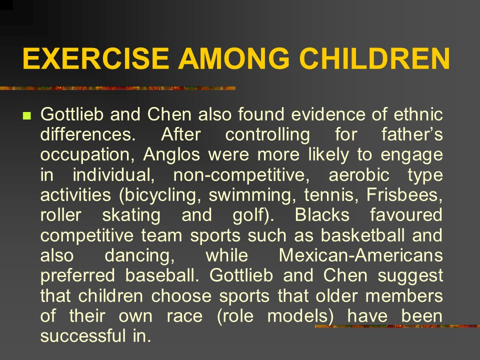 EXERCISE AMONG CHILDREN Gottlieb and Chen also found evidence of ethnic differences.