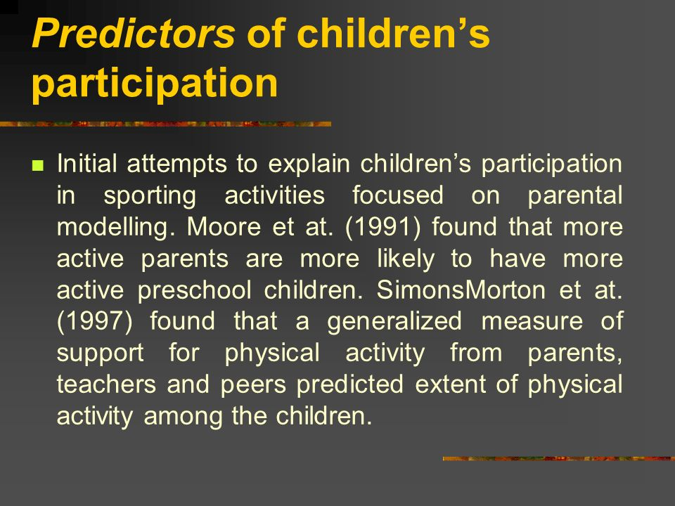 Predictors of childrens participation Initial attempts to explain childrens participation in sporting activities focused on parental modelling.