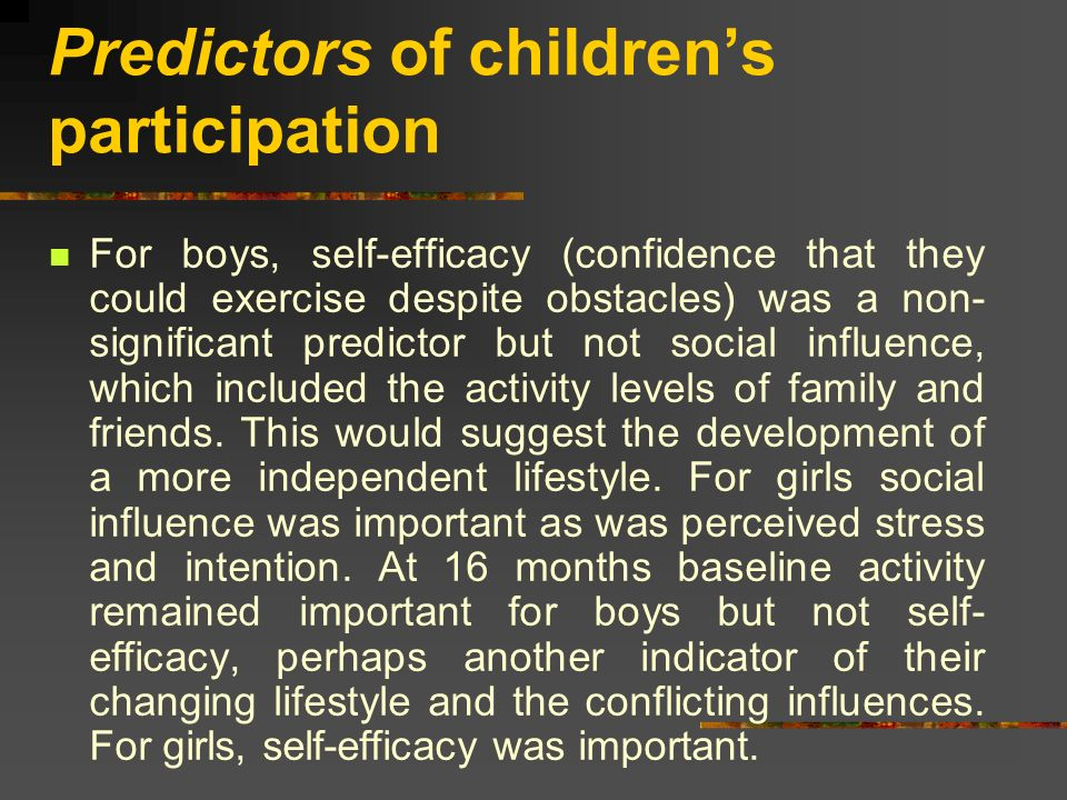 Predictors of childrens participation For boys, self-efficacy (confidence that they could exercise despite obstacles) was a non­ significant predictor