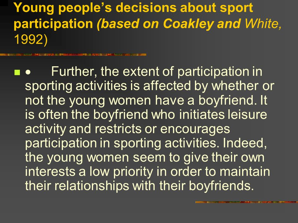 Young peoples decisions about sport participation (based on Coakley and White, 1992) Further, the extent of participation in sporting activities is af