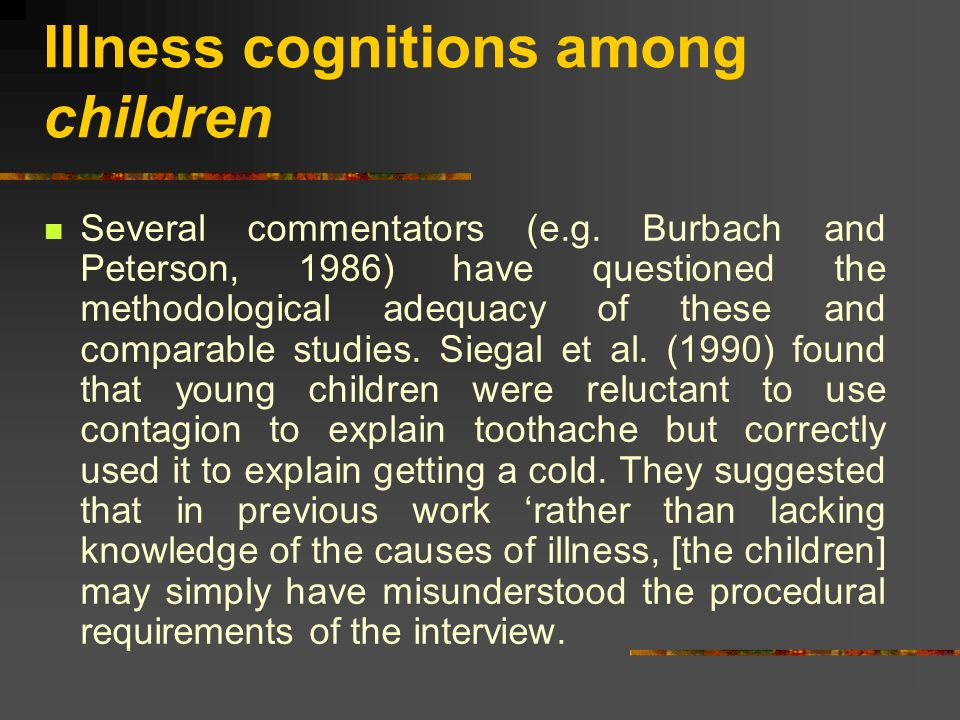 Illness cognitions among children Several commentators (e.g. Burbach and Peterson, 1986) have questioned the methodological adequacy of these and comp