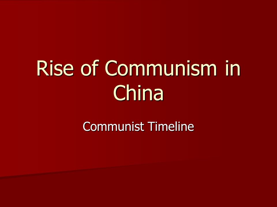 Rise of Communism in China Communist Timeline