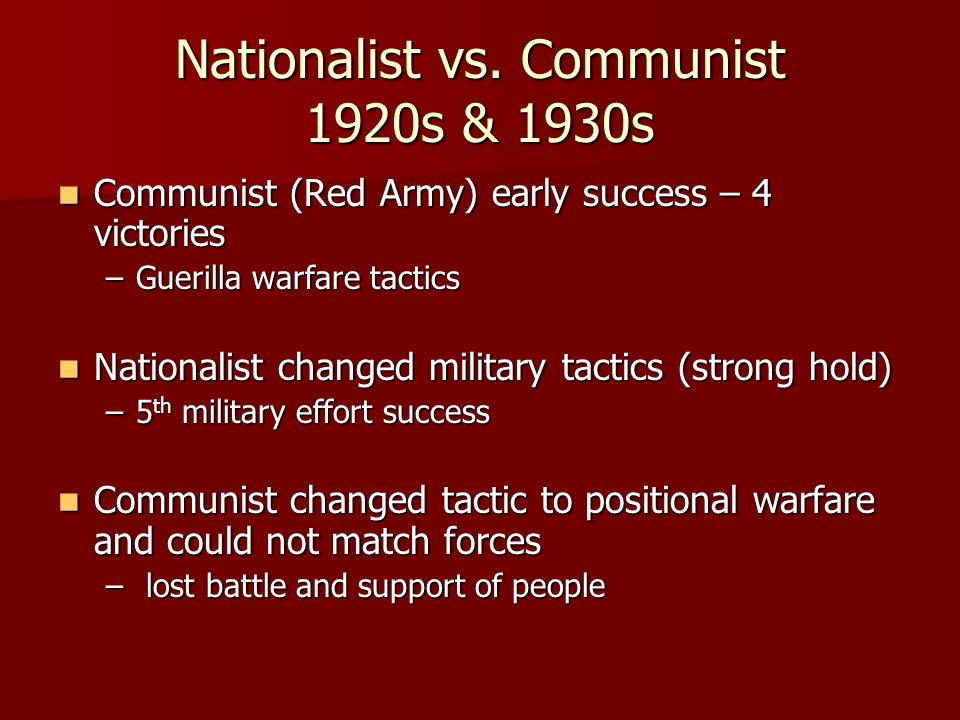Nationalist vs. Communist 1920s & 1930s Communist (Red Army) early success – 4 victories Communist (Red Army) early success – 4 victories –Guerilla wa