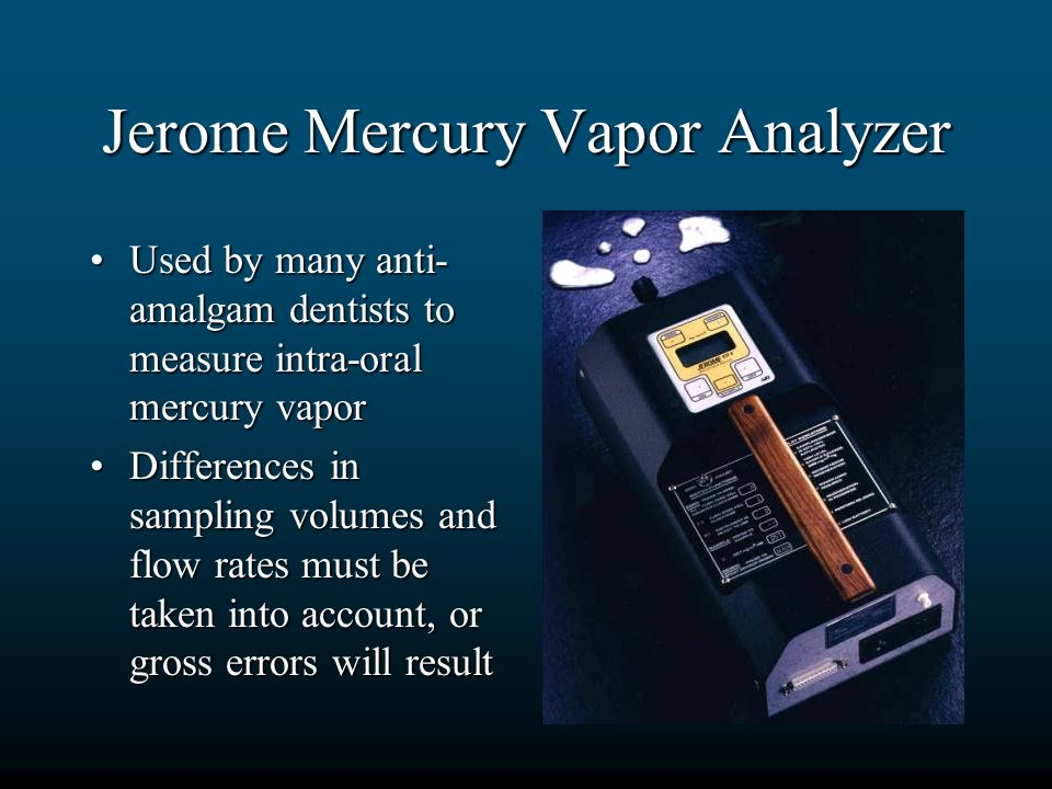 Jerome Mercury Vapor Analyzer Used by many anti- amalgam dentists to measure intra-oral mercury vaporUsed by many anti- amalgam dentists to measure in