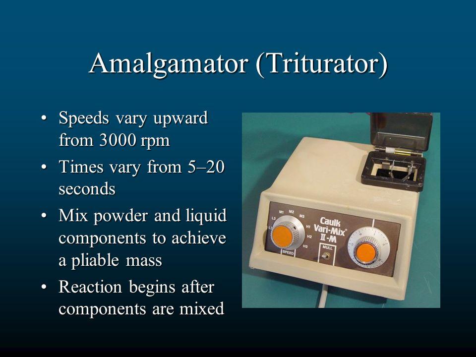 Amalgamator (Triturator) Speeds vary upward from 3000 rpmSpeeds vary upward from 3000 rpm Times vary from 5–20 secondsTimes vary from 5–20 seconds Mix