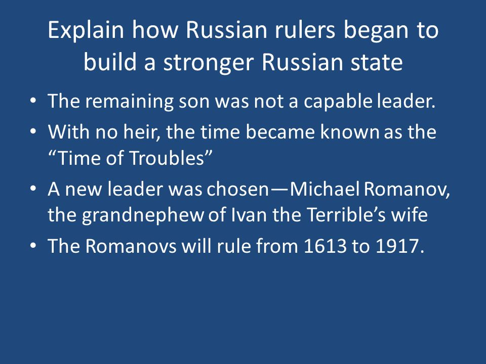 Explain how Russian rulers began to build a stronger Russian state The remaining son was not a capable leader. With no heir, the time became known as