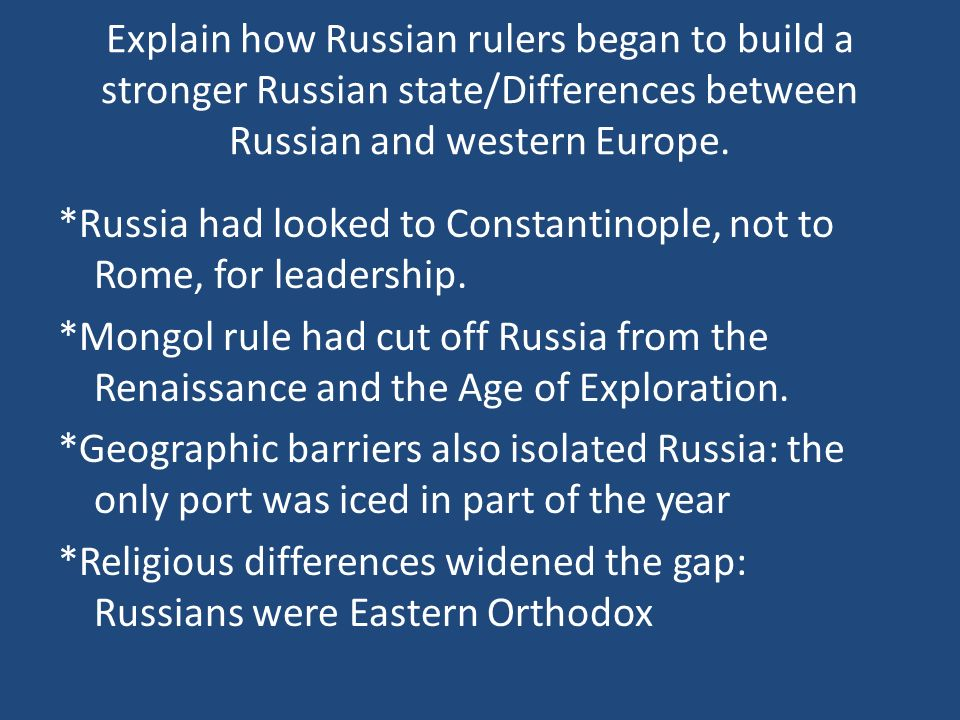 Explain how Russian rulers began to build a stronger Russian state/Differences between Russian and western Europe. *Russia had looked to Constantinopl