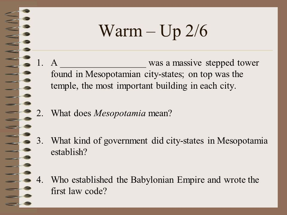 Warm – Up 2/6 1.A __________________ was a massive stepped tower found in Mesopotamian city-states; on top was the temple, the most important building