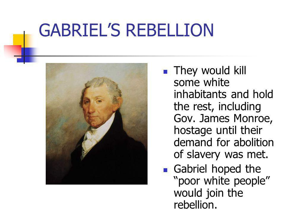 GABRIELS REBELLION They would kill some white inhabitants and hold the rest, including Gov. James Monroe, hostage until their demand for abolition of
