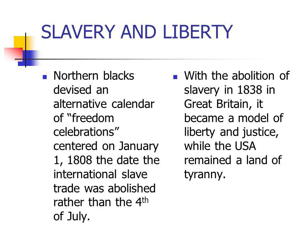 SLAVERY AND LIBERTY Northern blacks devised an alternative calendar of freedom celebrations centered on January 1, 1808 the date the international sla