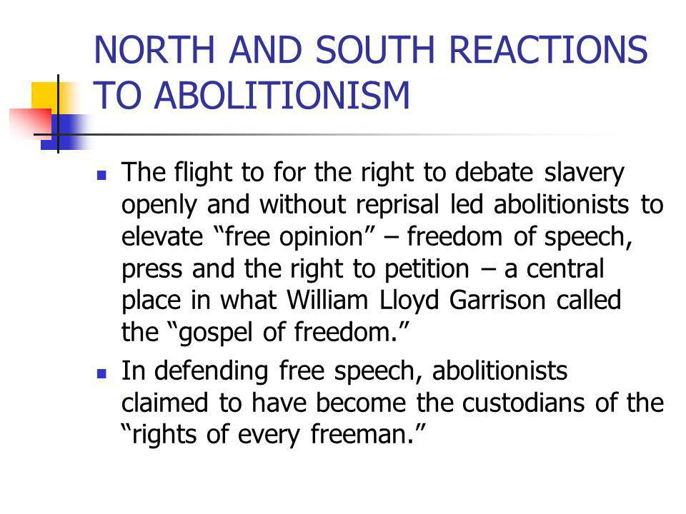 NORTH AND SOUTH REACTIONS TO ABOLITIONISM The flight to for the right to debate slavery openly and without reprisal led abolitionists to elevate free