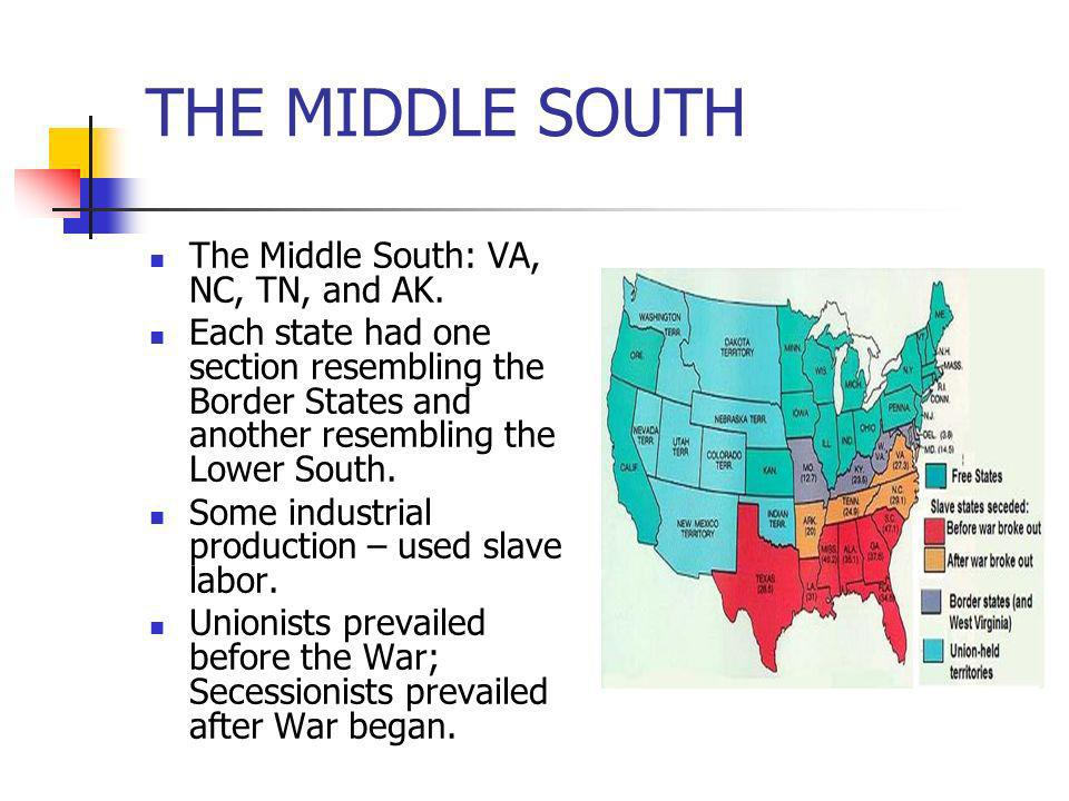 THE MIDDLE SOUTH The Middle South: VA, NC, TN, and AK. Each state had one section resembling the Border States and another resembling the Lower South.