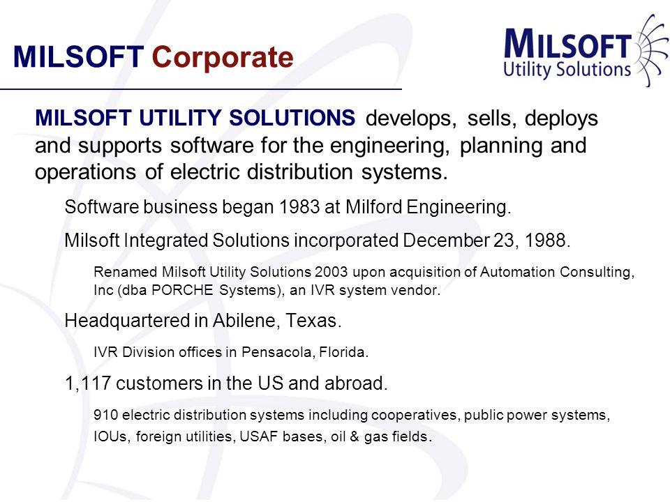 MILSOFT UTILITY SOLUTIONS For more information contact: Steven E Collier VP Business Development 325.695.1642 office 325.370.9219 mobile steve.collier@milsoft.com www.milsoft.com
