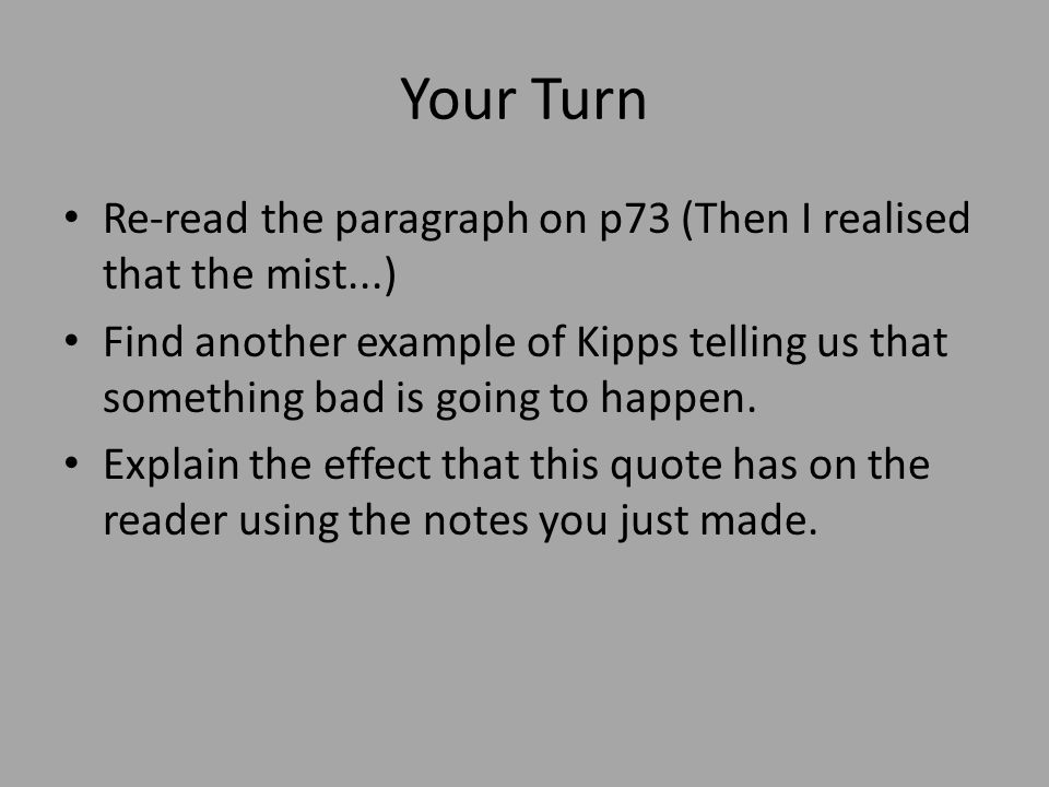 Your Turn Re-read the paragraph on p73 (Then I realised that the mist...) Find another example of Kipps telling us that something bad is going to happ