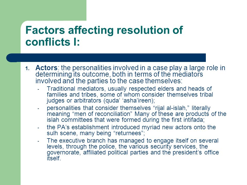 Factors affecting resolution of conflicts I: 1. Actors: the personalities involved in a case play a large role in determining its outcome, both in ter