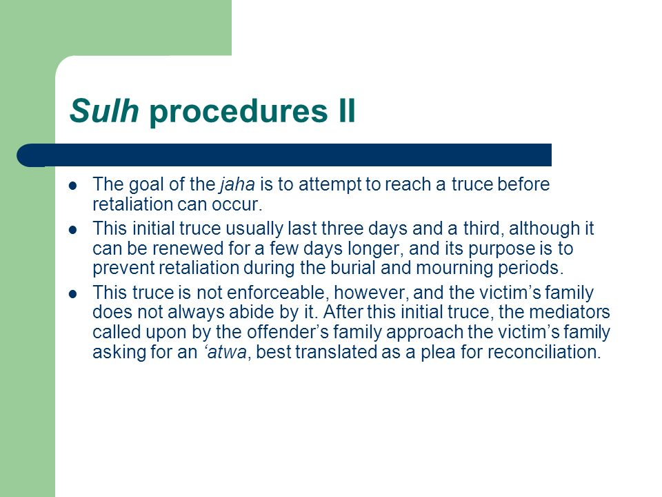 Sulh procedures II The goal of the jaha is to attempt to reach a truce before retaliation can occur. This initial truce usually last three days and a