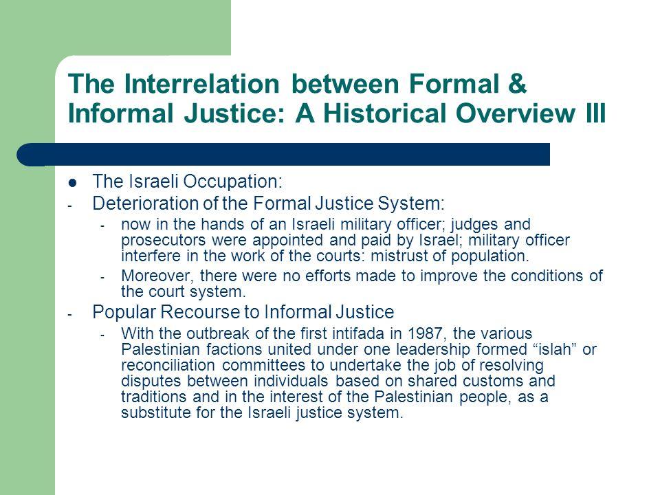 The Interrelation between Formal & Informal Justice: A Historical Overview III The Israeli Occupation: - Deterioration of the Formal Justice System: -