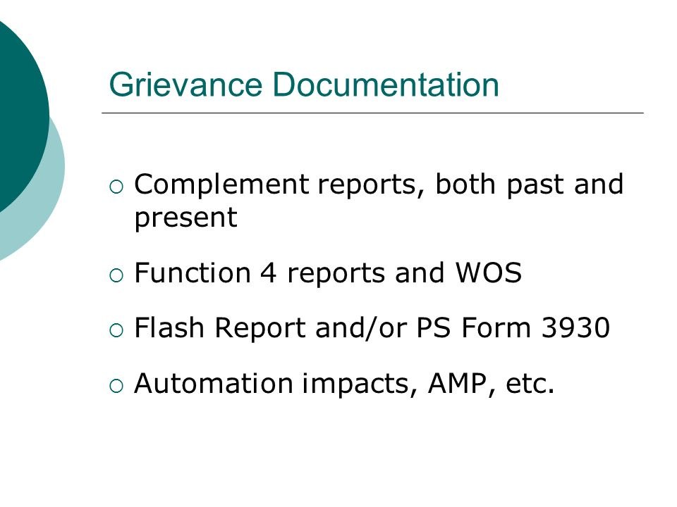Grievance Documentation Complement reports, both past and present Function 4 reports and WOS Flash Report and/or PS Form 3930 Automation impacts, AMP,