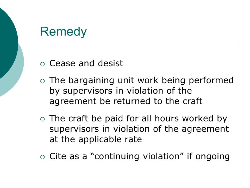 Remedy Cease and desist The bargaining unit work being performed by supervisors in violation of the agreement be returned to the craft The craft be pa