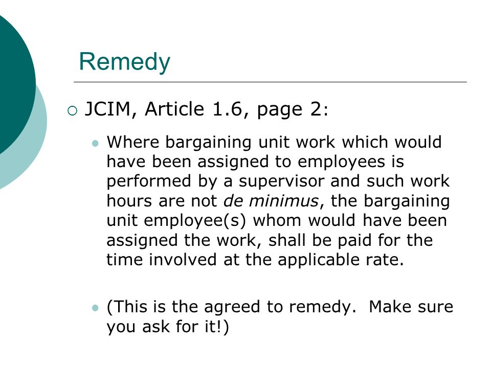 Remedy JCIM, Article 1.6, page 2 : Where bargaining unit work which would have been assigned to employees is performed by a supervisor and such work h