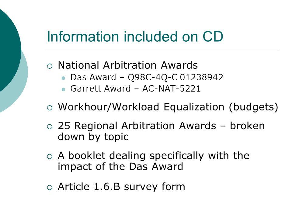 Information included on CD National Arbitration Awards Das Award – Q98C-4Q-C 01238942 Garrett Award – AC-NAT-5221 Workhour/Workload Equalization (budg