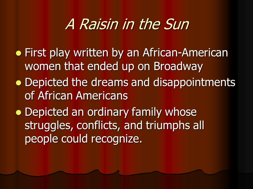 A Raisin in the Sun First play written by an African-American women that ended up on Broadway First play written by an African-American women that end
