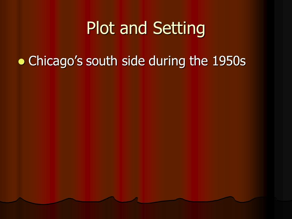 Plot and Setting Chicagos south side during the 1950s Chicagos south side during the 1950s