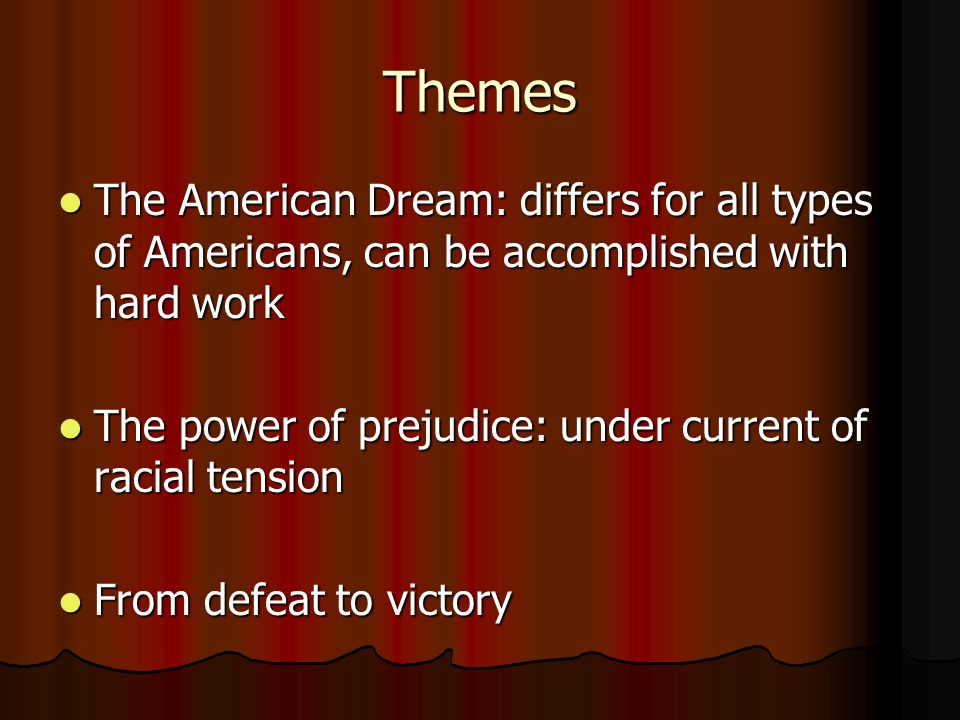 Themes The American Dream: differs for all types of Americans, can be accomplished with hard work The American Dream: differs for all types of America