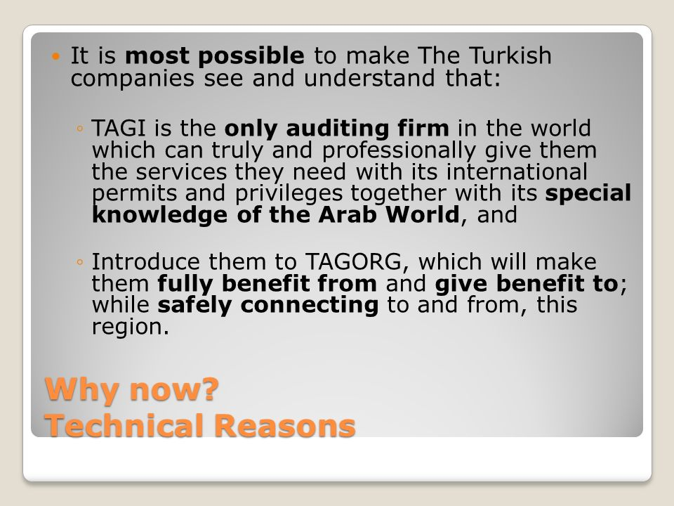 Why now? Technical Reasons It is most possible to make The Turkish companies see and understand that: TAGI is the only auditing firm in the world whic