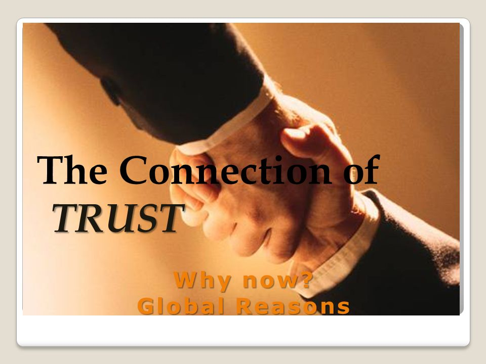 Why now? Global Reasons TRUST The Connection of TRUST