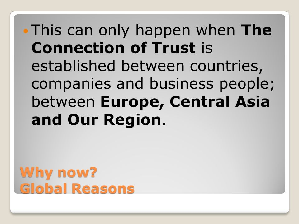 Why now? Global Reasons This can only happen when The Connection of Trust is established between countries, companies and business people; between Eur