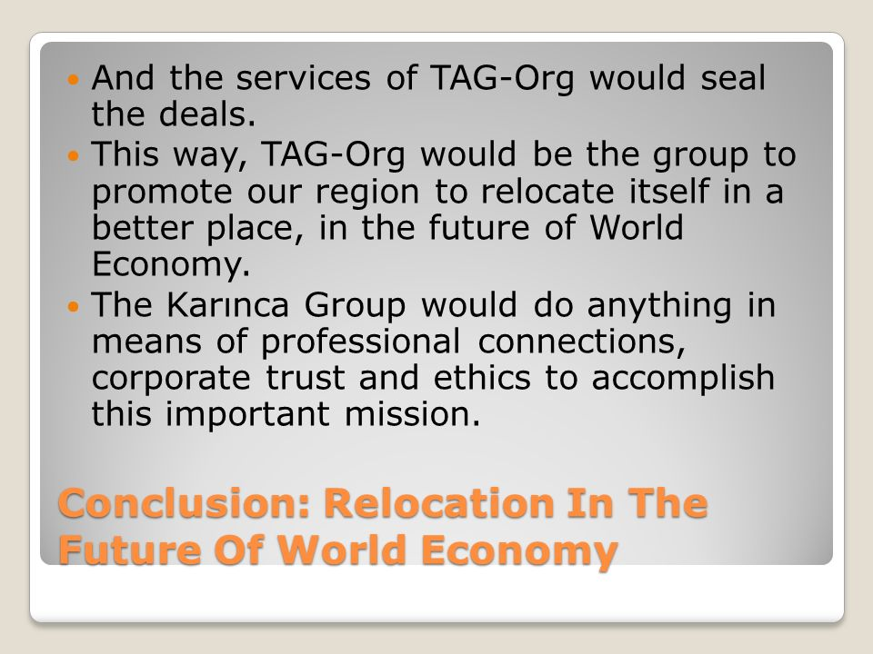 Conclusion: Relocation In The Future Of World Economy And the services of TAG-Org would seal the deals.