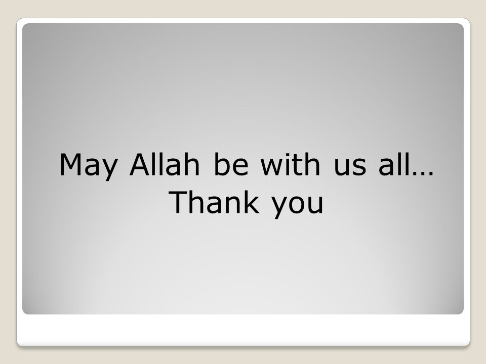 May Allah be with us all… Thank you