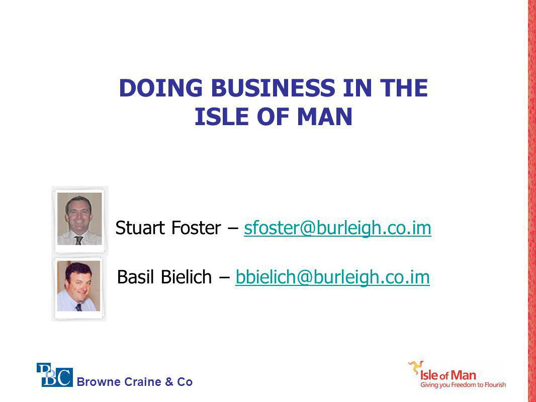 Browne Craine & Co DOING BUSINESS IN THE ISLE OF MAN Stuart Foster – sfoster@burleigh.co.imsfoster@burleigh.co.im Basil Bielich – bbielich@burleigh.co